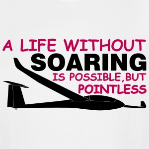 a life without soaring is possible, but pointless. - Men's Tall T-Shirt
