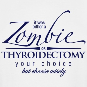 Zombie or Thyroidectomy - Men's Tall T-Shirt