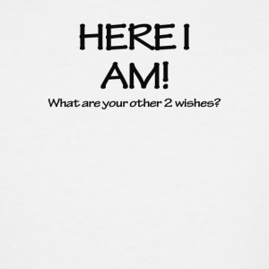 Here I Am! What Are Your Other Two Wishes - Men's Tall T-Shirt
