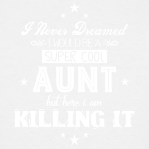 I Would Be A Super Cool Aunt T Shirt - Men's Tall T-Shirt