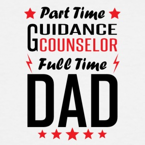 Part Time Guidance Counselor Full Time Dad - Men's Tall T-Shirt