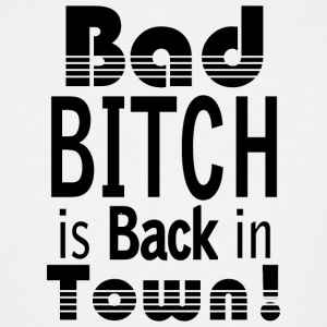 BAD BITCH IS BACKIN TOWN! - Men's Tall T-Shirt