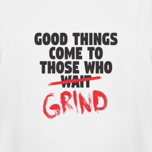 Good Things Come To Those Whio Grind - 2 - Men's Tall T-Shirt