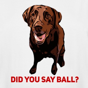 Did you say Ball Chocolate Lab - Men's Tall T-Shirt