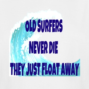 Old Surfers Never Die They Just Float Away - Men's Tall T-Shirt