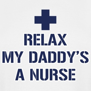 Relax My Daddy's a Nurse - Men's Tall T-Shirt