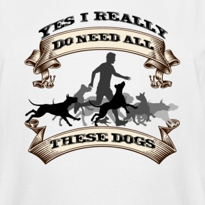 YES, I NEED ALL MY DOGS! - Men's Tall T-Shirt