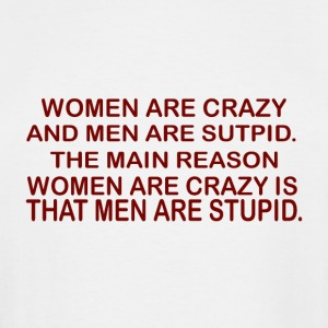 Women are Crazy and Men are Stupid the Main Reason - Men's Tall T-Shirt