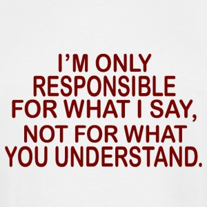 responsible for what i say - Men's Tall T-Shirt