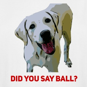 Yellow Lab Did you say Ball - Men's Tall T-Shirt