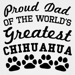 Proud Dad Of The World's Greatest Chihuahua - Men's Tall T-Shirt