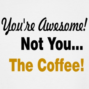 not you the coffee - Men's Tall T-Shirt
