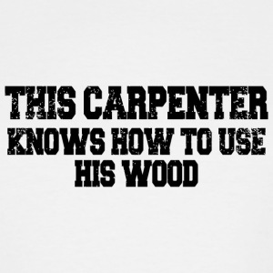 Carpenter - this carpenter knows how to use his - Men's Tall T-Shirt
