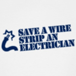 Electrician - SAVE A Wire Strip An Electrician - Men's Tall T-Shirt