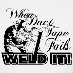Welder - when duct tape fails weld it - Men's Tall T-Shirt