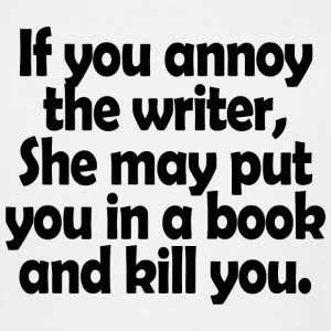 Writer - if you annoy the writer she may put you - Men's Tall T-Shirt