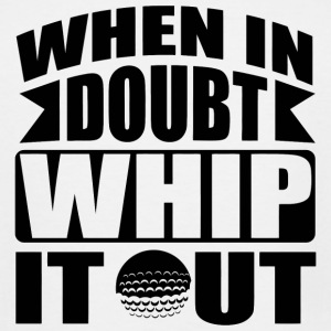 Golf - When in doubt whip it out - Men's Tall T-Shirt