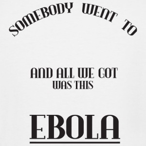 Ebola - Somebody went to west africa and all we - Men's Tall T-Shirt