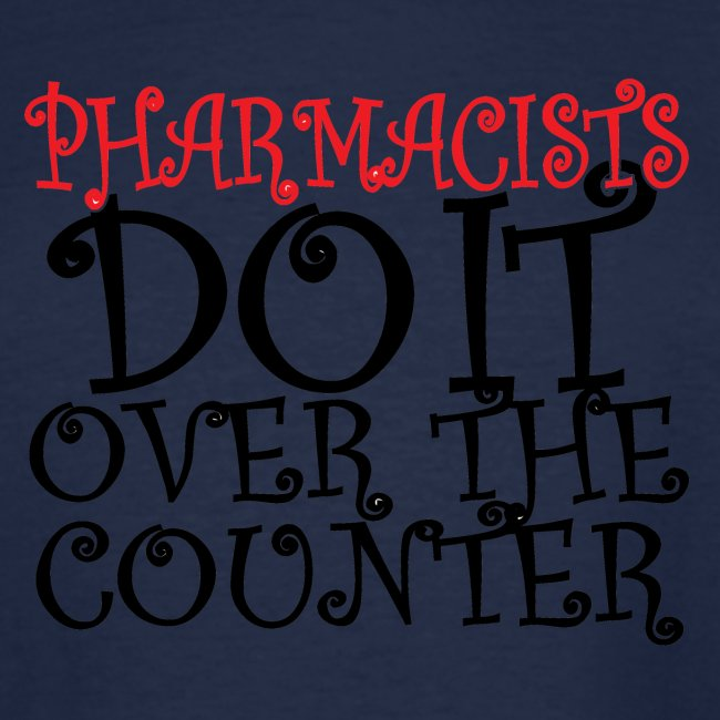 Pharmacists do it over the counter