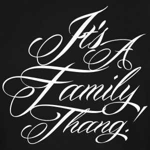 It s A Family Thang - Men's Tall T-Shirt