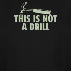This is not a drill - Men's Tall T-Shirt
