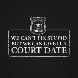 Can't Fix Stupid But Can Give It A Court Date - Men's Tall T-Shirt