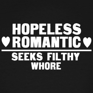 Hopless ro antic seeks filthy whore - Men's Tall T-Shirt