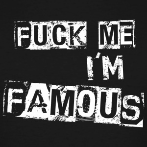 Fuck Me Im Famous - Men's Tall T-Shirt