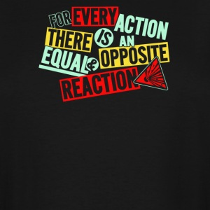 For every action there is an equal and opposite - Men's Tall T-Shirt