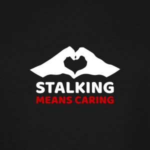 Stalking means caring - single shirt - Men's Tall T-Shirt