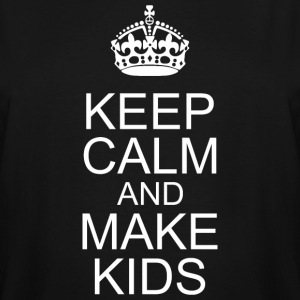Keep Calm And Make Kids Happy Fathers Day - Men's Tall T-Shirt