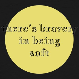 there's bravery in being soft - Men's Tall T-Shirt