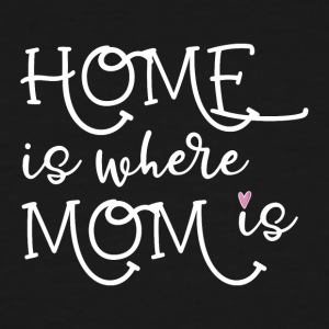 home is where mom is - Men's Tall T-Shirt