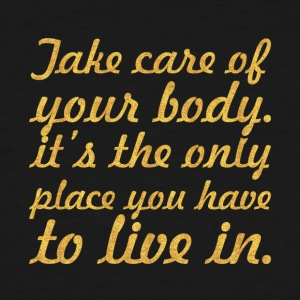 Take care your body... Inspirational Quote - Men's Tall T-Shirt
