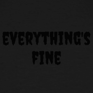 Everything's Fine - Men's Tall T-Shirt