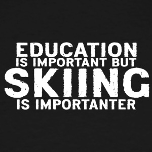 Education is important but Skiing is importanter - Men's Tall T-Shirt