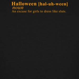 Halloween An Excuse For Girls To Dress Like Sluts - Men's Tall T-Shirt