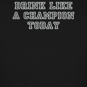Drink Like A Champion Today - Men's Tall T-Shirt