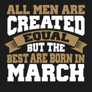 The best Men are born in March - Men's Tall T-Shirt