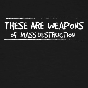 These are weapons of mass destruction - Men's Tall T-Shirt