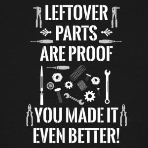 Leftover Parts Are Proof You Made It Even Bet - Men's Tall T-Shirt