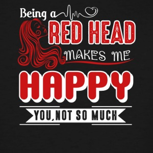 Being A Redhead Makes Me Happy Shirt - Men's Tall T-Shirt