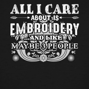 All I Care About Is Embroidery Shirts - Men's Tall T-Shirt
