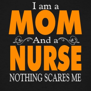 A Mom And A Nurse Nothing Scares Me T Shirt - Men's Tall T-Shirt