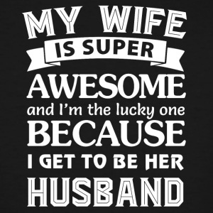 My wife is super awesome and I'm the lucky one - Men's Tall T-Shirt