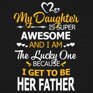 My daughter is super awesome I get to be herfather - Men's Tall T-Shirt