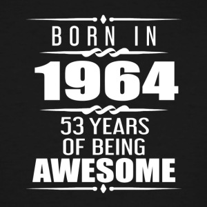 Born in 1964 53 Years of Being Awesome - Men's Tall T-Shirt