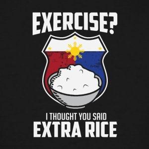Exercise I Thought You Said Extra Rice Philippines - Men's Tall T-Shirt