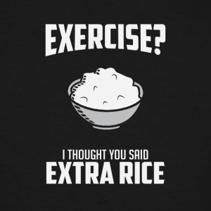 Exercise I Though You Said Extra Rice - Men's Tall T-Shirt