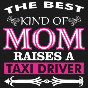 The Best Kind Of Mom Raises A Taxi Driver - Men's Tall T-Shirt